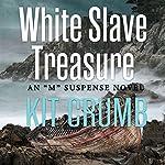 White Slave Treasure: An 'M' Suspense Novel | Kit Crumb