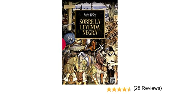 Sobre la leyenda negra (Ensayos nº 517) eBook: Vélez, Iván: Amazon ...