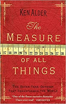 The Measure Of All Things: The Seven Year Odyssey That Transformed the World