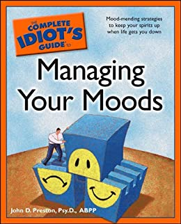 The Complete Idiot's Guide to Managing Your Moods (Complete Idiot's Guides (Lifestyle Paperback)) by [Preston, John]