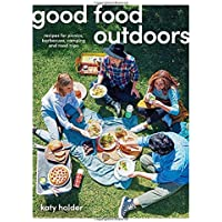 Good Food Outdoors: Recipes for Picnics, Barbecues, Camping and Road Trips