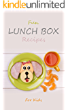 Fun Lunch Box Recipes for Kids: Nutritious and Healthy Lunchbox Cookbook for School Meals & Snacks