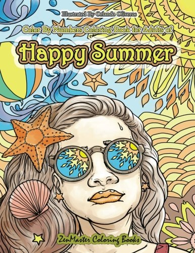 Color By Numbers Coloring Book for Adults of Happy Summer: A Summer Color By Number Coloring Book for Adults With Ocean Scenes, Island Dreams ... Color By Number Coloring Books) (Volume 33) by ZenMaster Coloring Books