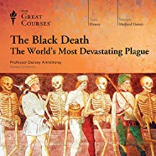 The Black Death: The World's Most Devastating Plague Lecture by The Great Courses Narrated by Professor Dorsey Armstrong Ph.D Duke University