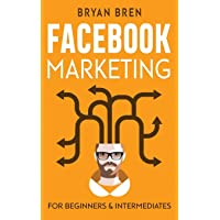Facebook Marketing: Mastery - 2 Books In 1 - The Guides For Beginners And Intermediates That Will Teach You How To…