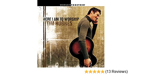 tim hughes here i am to worship free mp3 download
