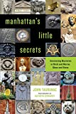 img - for Manhattan's Little Secrets: Uncovering Mysteries in Brick and Mortar, Glass and Stone book / textbook / text book