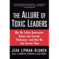 The Allure of Toxic Leaders: Why We Follow Destructive Bosses and Corrupt Politicians―and How We Can Survive Them