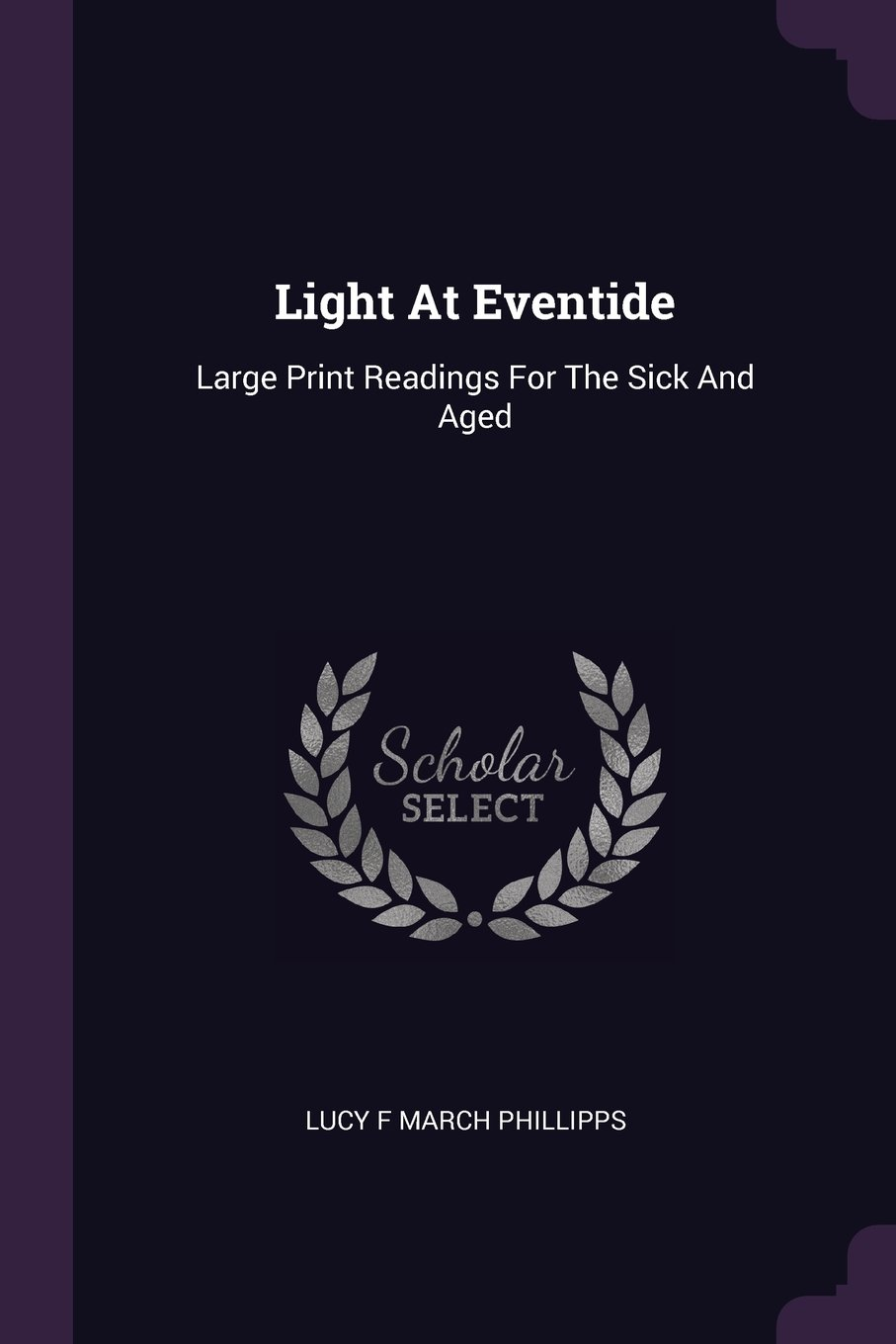 Read Online Light At Eventide: Large Print Readings For The Sick And Aged ebook