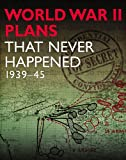WWII Plans That Never Happened, Michael Kerrigan, 1907446648