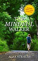 THE MINDFUL WALKER: REDISCOVERING THE SIMPLE PATH TO A HEALTHIER, HAPPIER, MORE PEACEFUL LIFE