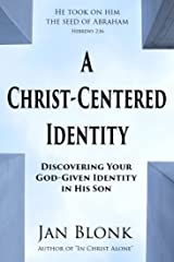 A Christ-Centered Identity: Discovering Your God-Given Identity in His Son Kindle Edition