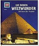 WAS IST WAS Band 81 Die sieben Weltwunder. Schätze der Antike (WAS IST WAS Sachbuch, Band 81)