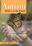 Autism Believe in the Future:From Infancy to Independence