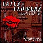 Fates, Flowers: A Comedy of New York | Matthew Waterhouse