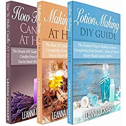 Lotionmaking, Soapmaking & Candlemaking: Lotionmaking, Soapmaking & Candlemaking Boxset: Lotionmaking DIY Guide, Making Soap At Home & Candlemaking At ... Do-It-Yourself (DIY Beauty Boxsets Book 5) by [Lockhart, Leanna]