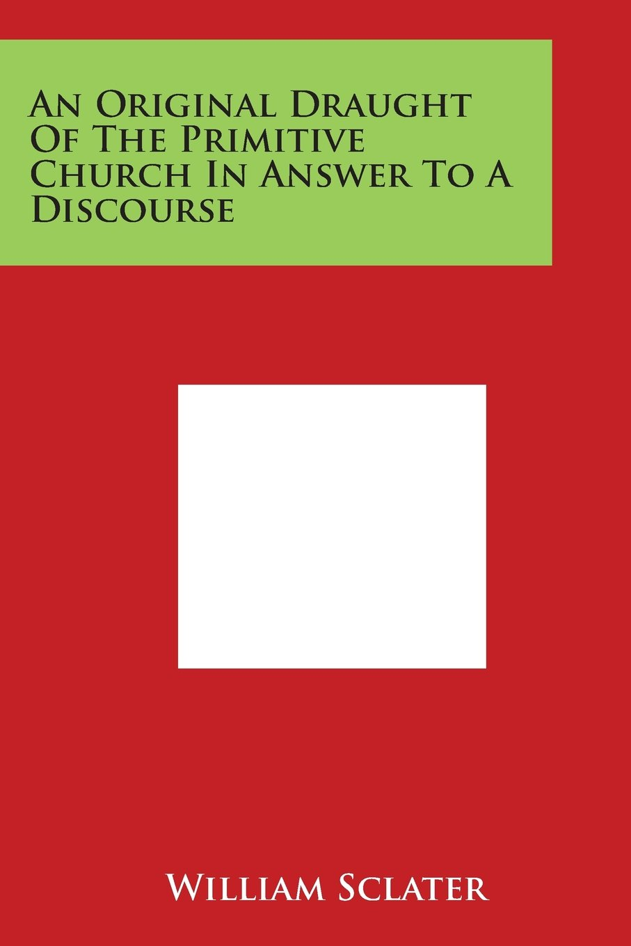 An Original Draught Of The Primitive Church In Answer To A Discourse pdf epub