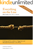 Everything on the Line: Calming & De-escalation of Aggressive & Mentally Ill Individuals on the Phone - A Comprehensive Guidebook for Emergency Dispatch (9-1-1) Centers