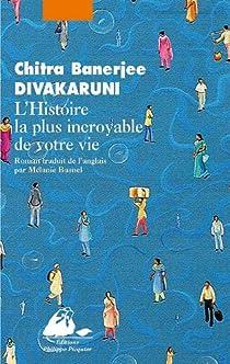 L'Histoire la plus incroyable de votre vie par Divakaruni