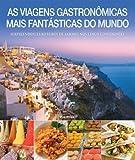 capa de As Viagens Gastronômicas Mais Fantásticas Do Mundo