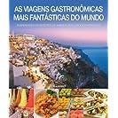 As Viagens Gastronômicas Mais Fantásticas Do Mundo