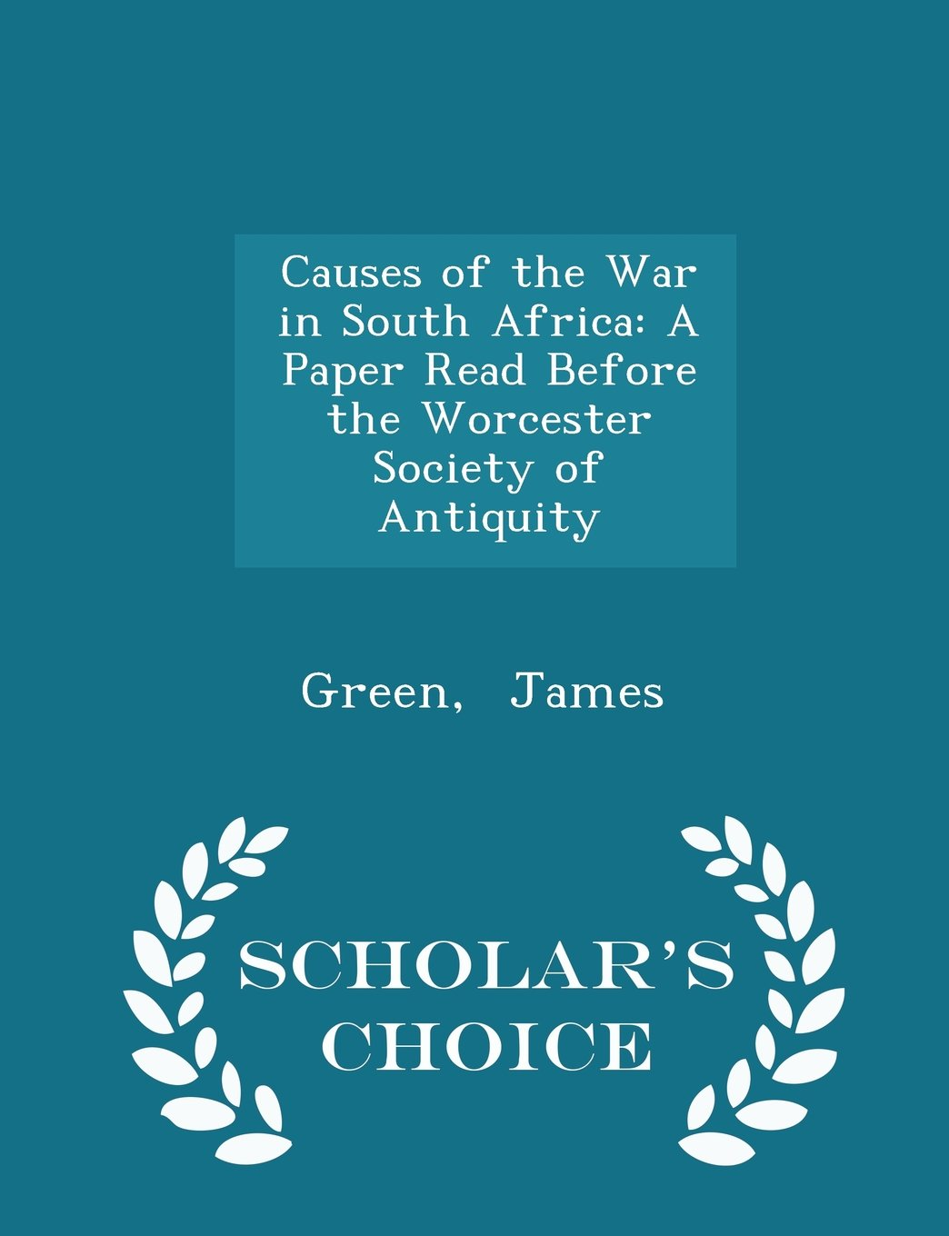 Causes of the War in South Africa: A Paper Read Before the Worcester Society of Antiquity - Scholar's Choice Edition PDF