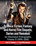 img - for Science Fiction, Fantasy and Horror Film Sequels, Series and Remakes: An Illustrated Filmography, Volume II (1996-2016) book / textbook / text book