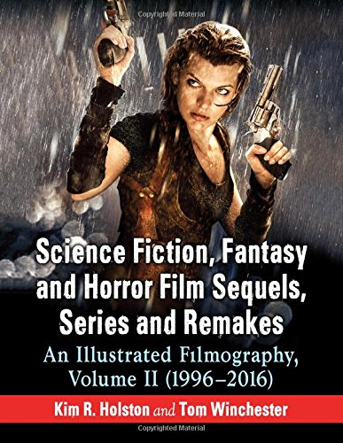 Science Fiction, Fantasy and Horror Film Sequels, Series and Remakes: An Illustrated Filmography, Volume II (1996-2016)