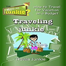 Traveling Junkie: How to Travel for Vacation on a Budget | Livre audio Auteur(s) : Howie Junkie Narrateur(s) :  How-To Junkie