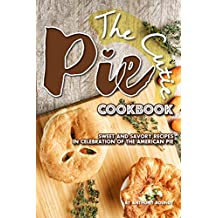 The Cutie Pie Cookbook: Sweet and Savory Recipes in Celebration of the American Pie
