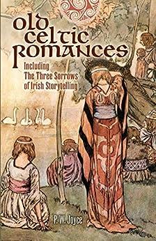 Old Celtic Romances: Including the Three Sorrows of Irish Storytelling (Celtic, Irish) por [Joyce, P. W.]