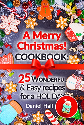 A Merry Christmas!Cookbook: 25 wonderful and easy recipes for a holiday. by [Hall, Daniel]