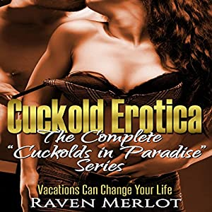 Cuckold Erotica: The Complete Cuckolds in Paradise Series Audiobook