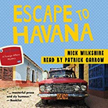 Escape to Havana: A Foreign Affairs Mystery Audiobook by Nick Wilkshire Narrated by Patrick Garrow