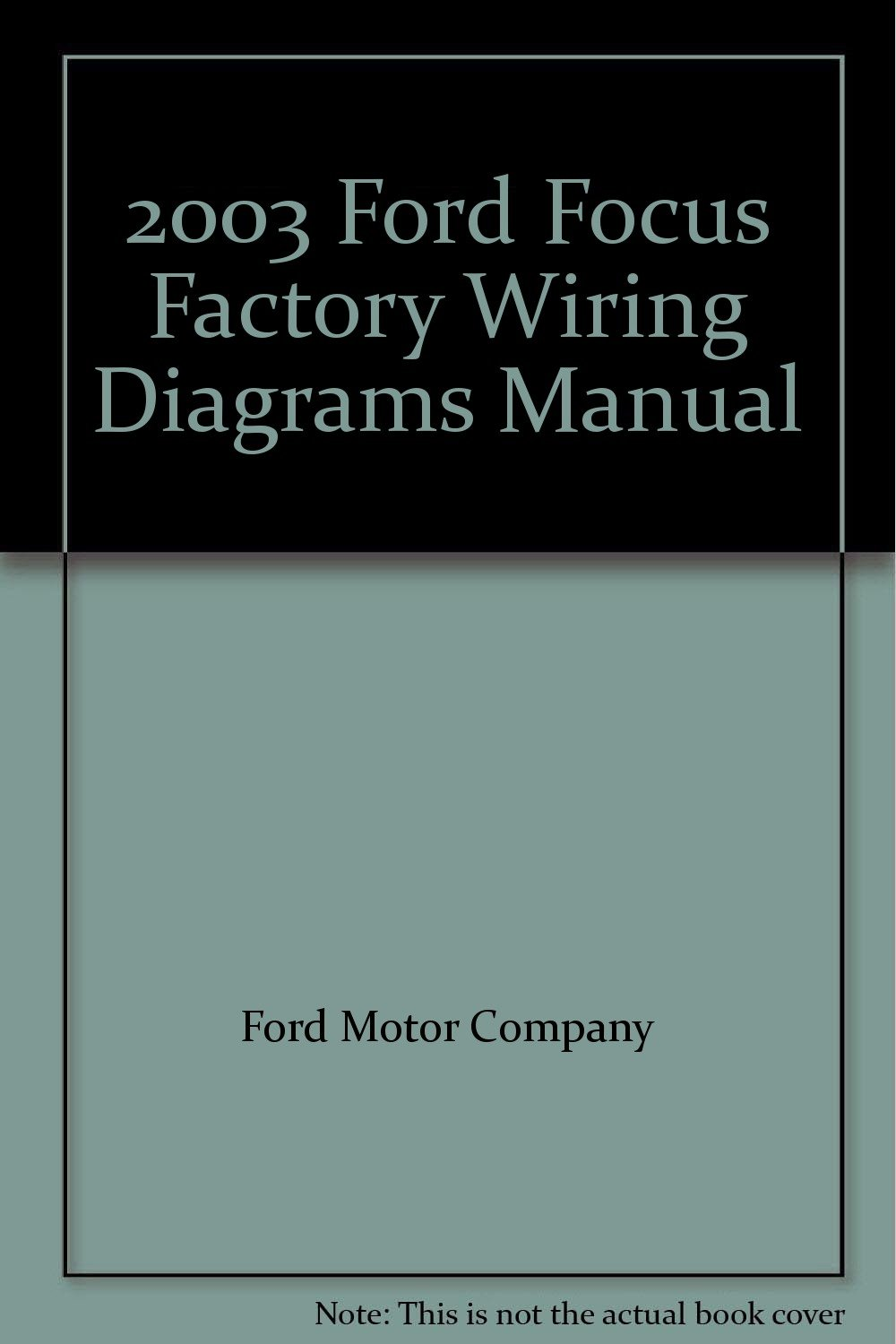 2003 Ford Focus Factory Wiring Diagrams Manual: Ford Motor ... Factory Motor Wiring Diagram on