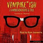 Vampire-ish: A Hypochondriac's Tale | Candace J. Thomas