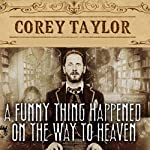 A Funny Thing Happened on the Way to Heaven: Or, How I Made Peace with the Paranormal and Stigmatized Zealots and Cynics in the Process | Corey Taylor