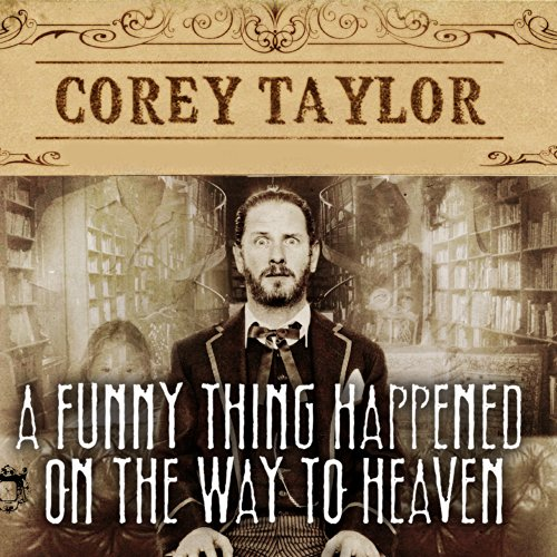 A Funny Thing Happened on the Way to Heaven: Or, How I Made Peace with the Paranormal and Stigmatized Zealots and Cynics in the Process by Tantor Audio