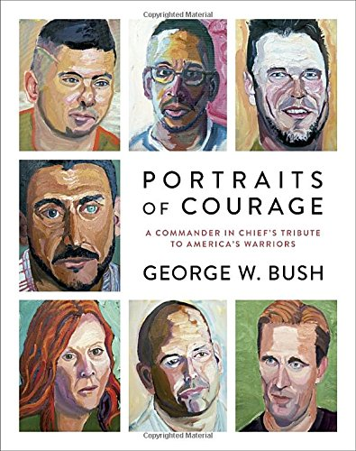 Portraits of Courage: A Commander in Chief's Tribute - George W Bush Autobiography