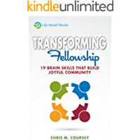 Transforming Fellowship: 19 Brain Skills That Build Joyful Community