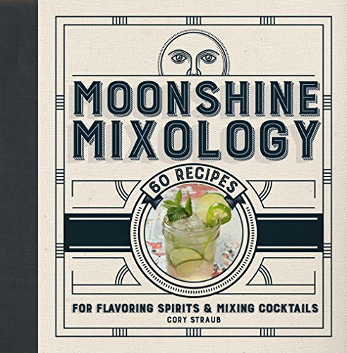 Moonshine Mixology: 60 Recipes for Flavoring Spirits & Making - Onyx Green Mountain