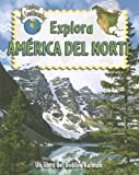 Explora America del Norte, Molly Aloian and Bobbie Kalman, 0778783006