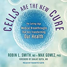 Cells Are the New Cure: The Cutting-Edge Medical Breakthroughs That Are Transforming Our Health Audiobook by Sanjay Gupta, MD - Foreword, Max Gomez, PhD, Robin L. Smith, MD Narrated by Randye Kaye