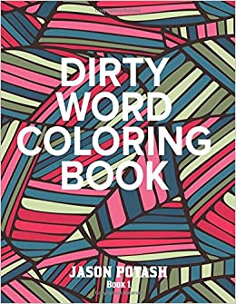 Dirty Word Adult Coloring Book Vol 1 The Stress Relieving Pages Jason Potash 9781534671256 Amazon Books