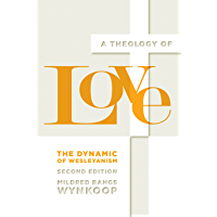 A Theology of Love: The Dynamic of Wesleyanism, Second Edition