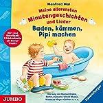 Baden, kämmen, Pipi machen (Meine allerersten Minutengeschichten und Lieder) | Manfred Mai
