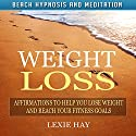 Weight Loss: Affirmations to Help You Lose Weight and Reach Your Fitness Goals via Beach Hypnosis and Meditation Speech by Lexie Hay Narrated by L. B. Rose