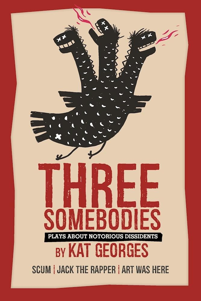 Three Somebodies: Plays about Notorious Dissidents: SCUM  Jack the Rapper  Art Was Here pdf