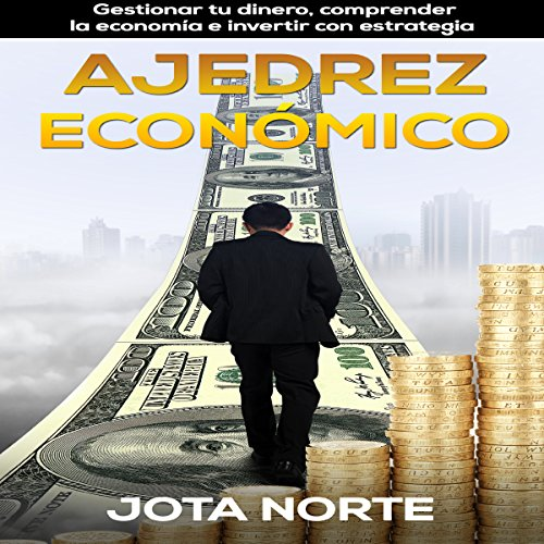 Ajedrez Económico (Economic Chess): Gestionar Tu Dinero, Comprender la Economía e Invertir con Estrategia (Managing Your Money, Understanding the Economy and Investing Strategy) - J. Norte - #14      in Books > Libros en español > Negocios e inversiones > Inversiones