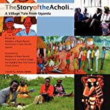 The Story of the Acholi - A Village Tale from Uganda (Volume 1)